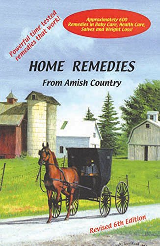 Home Remedies From Amish Country: Approximately 600 Remedies in Baby Care, Health Care, Salves and Weight Loss!