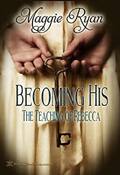 Becoming His:  The Teaching of Rebecca by [Ryan, Maggie]