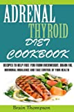 img - for Adrenal Thyroid Diet Cookbook:: Recipes to help Fight against Overweight, Brain Fog, Hormonal Imbalance and live a healthy lifestyle. book / textbook / text book