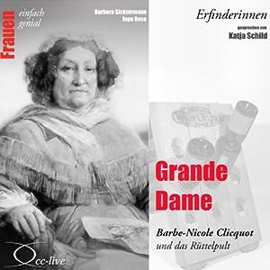 Grande Dame. Barbe-Nicole Clicquot und das Rüttelpult (Frauen - einfach genial) Hörbuch