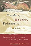 Roads of Excess, Palaces of Wisdom: Eroticism And Reflexivity In The Study Of Mysticism