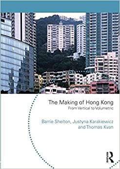 The Making of Hong Kong: From Vertical to Volumetric (Planning, History and Environment) Reprint edition by Shelton, Barrie, Karakiewicz, Justyna, Kvan, Thomas (2014)