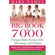 Big Book of 7000 Baby Names: Unique List of 7000 Baby Names to Make Sure Your Child Stands Out From the Crowd