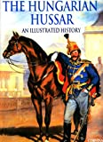 The Hungarian Hussar- An Illustrated History