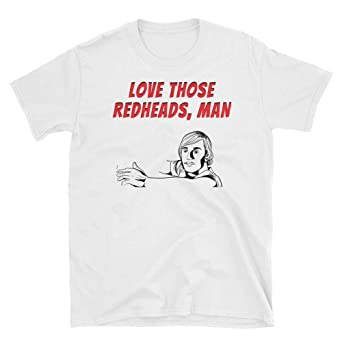 fa5193681 Dazed and Confused Love Those Redheads Tshirt, Funny Novelty Gift Shirt for  D&C Fans, Unisex Printed in USA | Amazon.com