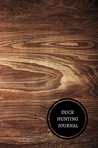Waterfowl Hunting Journal - Duck Hunting Journal: Hunting Log