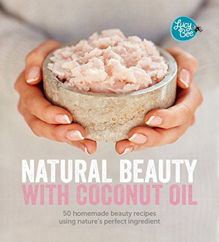 Natural Beauty with Coconut Oil: 50 Homemade Beauty Recipes Using Nature's Perfect Ingredient - Price Coconut Oil