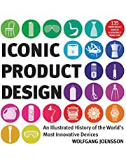 Iconic Product Design: An Illustrated History of the World's Most Innovative Devices