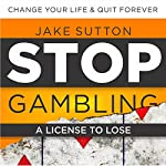 Stop Gambling: A License to Lose | Jake Sutton