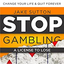 Stop Gambling: A License to Lose Audiobook by Jake Sutton Narrated by Paul Blundell