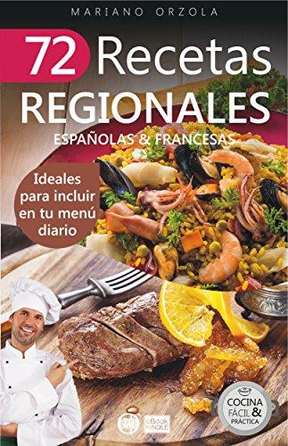 72 RECETAS REGIONALES ESPAÑOLAS & FRANCESAS: Ideales para incluir en tu menú diario (Colección Cocina Fácil & Práctica nº 64) (Spanish Edition) by Mariano Orzola