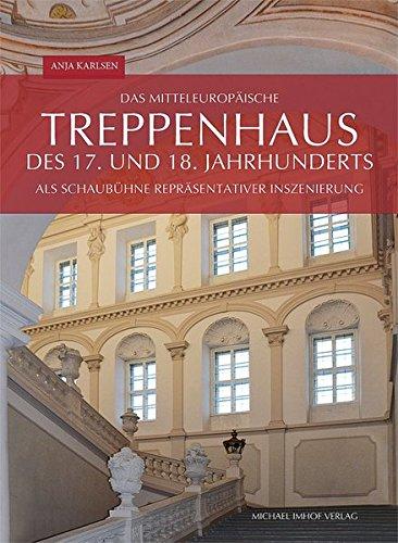 Das mitteleuropäische Treppenhaus des 17. und 18. Jahrhunderts als Schaubühne repräsentativer Inszenierung: Architektur, künstlerische Ausstattung und Rezeption