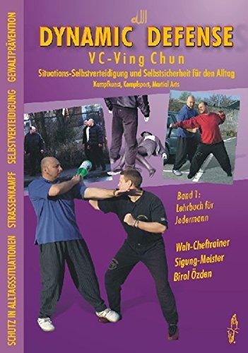 Dynamic Defense - VC-Ving Chun 1: Situations-Selbstverteidigung und Selbstsicherheit für den Alltag. Kampfkunst, Kampfsport, Martial Arts