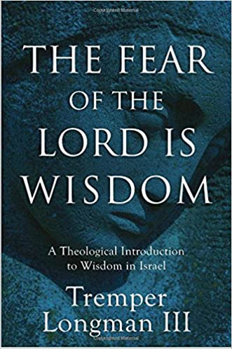 The Fear of the Lord Is Wisdom: A Theological Introduction to Wisdom