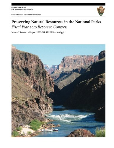 Preserving Natural Resources in the National Parks: Fiscal Year 2010 Report to Congress (Natural Resource Report NPS/NRSS/NRR?2011/456) ebook