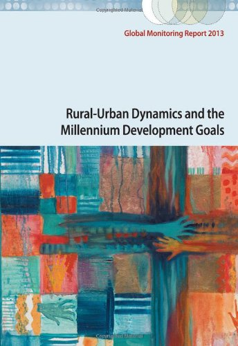 Global Monitoring Report 2013: Rural-Urban Dynamics and the Millennium Development Goals