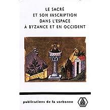 Le sacré et son inscription dans l'espace à Byzance et en Occident: Études comparées (Byzantina Sorbonensia)