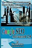 Google Seo Advanced 2.0 Black & White Version: The Ultimate Web Development & Search Engine Optimization Guide For Webmasters