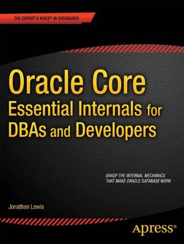 Oracle Core: Essential Internals for DBAs and Developers by Jonathan Lewis, Publisher : Apress