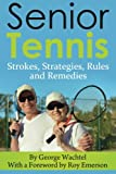 Senior Tennis: Strokes, Strategies, Rules and Remedies