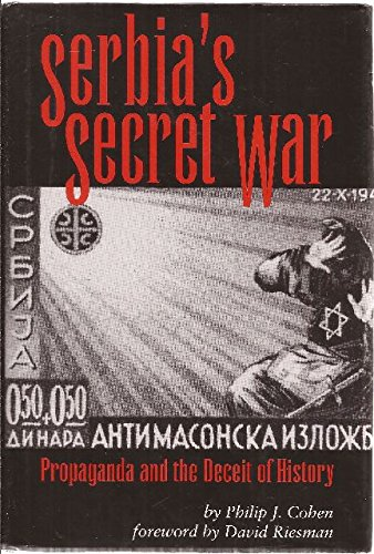 Serbia's Secret War: Propaganda and the Deceit of History (Eastern European Studies)