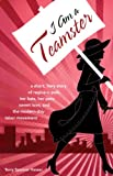 img - for I Am a Teamster: A Short, Fiery Story of Regina V. Polk, Her Hats, Her Pets, Sweet Love, and the Modern-Day Labor Movement book / textbook / text book