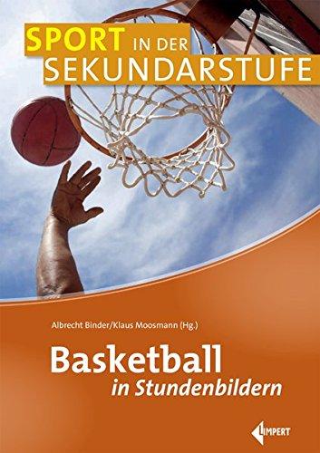 Basketball in Stundenbildern (Sport in der Sekundarstufe) Taschenbuch – 9. Februar 2017 Albrecht Binder Klaus (Hg.) Moosmann Limpert 3785319398