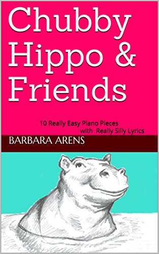 Chubby Hippo & Friends: 10 Really Easy Piano Pieces with Really Silly Lyrics ()