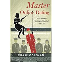 Master Online Dating: 100 Secrets to Online Dating Success