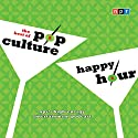 NPR the Best of Pop Culture Happy Hour Radio/TV Program by  NPR Narrated by Linda Holmes, Stephen Thompson