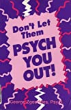 Don't Let Them Psych You Out!, Zgourides, George D., 1559500972