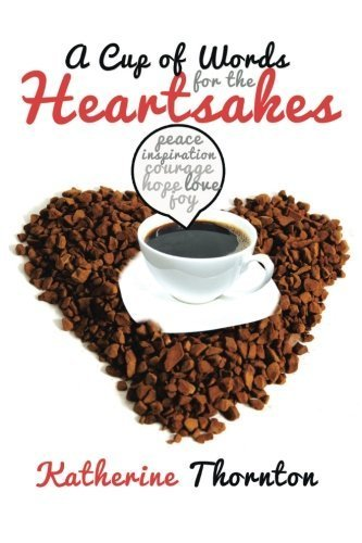 A Cup Of Words For The Heartsakes by Katherine Thornton (2014-09-05)