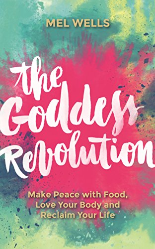 The goddess revolution food and body freedom for life kindle the goddess revolution food and body freedom for life by wells mel fandeluxe Gallery