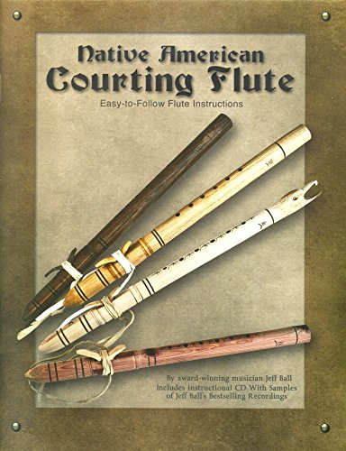 Native American Courting Flute: Easy-To-Follow Flute Instructions [With CD (Audio)] by Jeff Ball (15-Dec-2013) Perfect Paperback