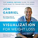 Visualization for Weight Loss: The Gabriel Method Guide to Using Your Mind to Transform Your Body Audiobook by Jon Gabriel Narrated by Jon Gabriel