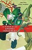 La Casa de los Amores Imposibles, Cristina Lopez Barrio, 030788225X