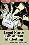 Legal Nurse Consultant Marketing (Creating a Successful LNC Practice) (Volume 2)