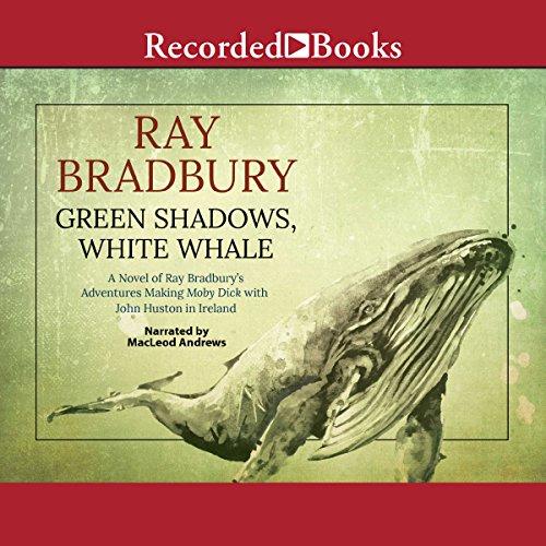 [B.o.o.k] Green Shadows, White Whale: A Novel of Ray Bradbury's Adventures Making Moby Dick with John Huston i [D.O.C]