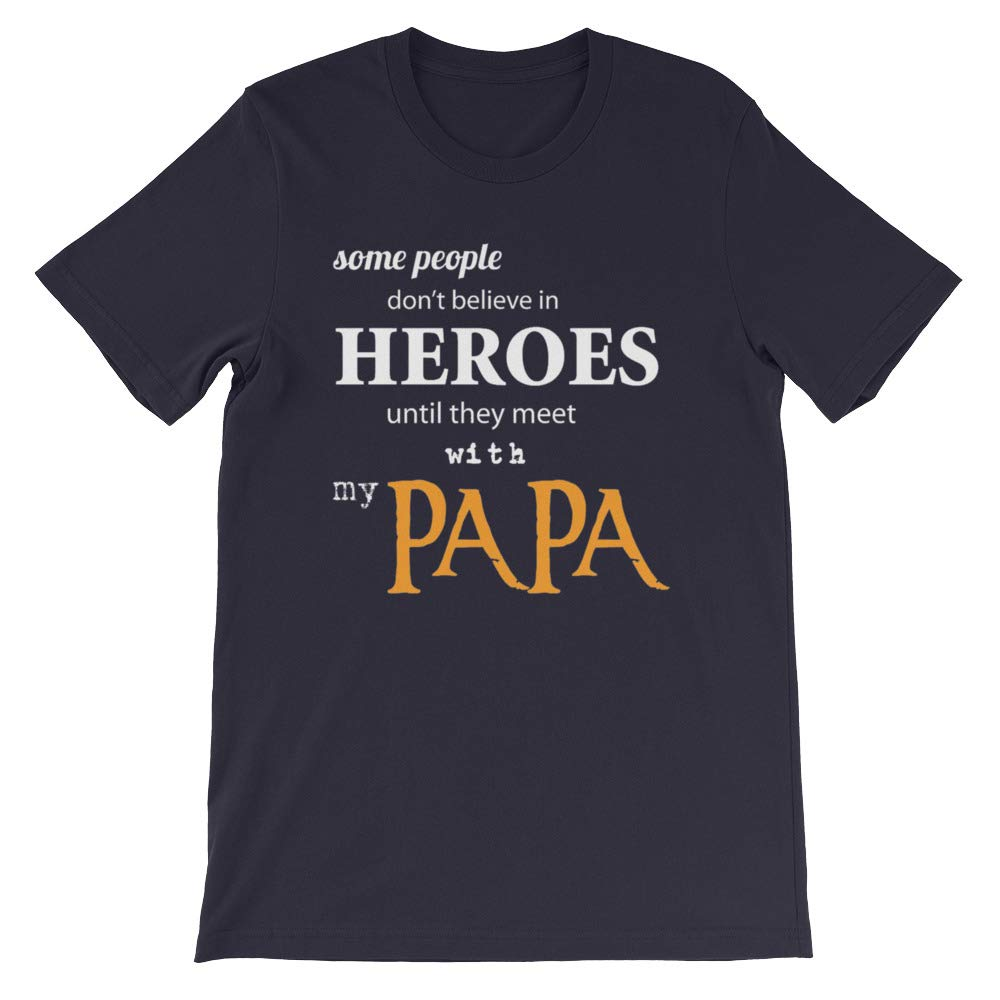 Some People Dont Believe in Heroes Until They Meet with My Papa Gift Fathers Day Unisex T-Shirt