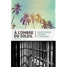 À l'ombre du soleil: Paradis fiscaux, démesure et déchéance (French Edition)