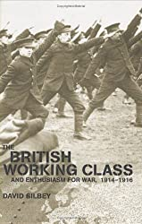The British Working Class and Enthusiasm for War, 1914-1916 (Military History and Policy)