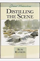 Distilling the Scene: Painting Watercolour (Paint Watercolour) Hardcover