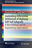 Controlling Differential Settlement of Highway Soft Soil Subgrade: A New Method and Its Engineering Applications (SpringerBriefs in Applied Sciences and Technology)