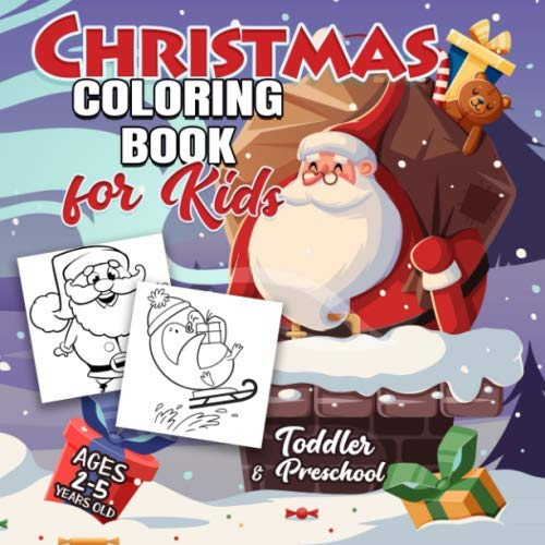 Christmas Coloring Book for Kids Ages 2-5: A Collection of Fun and Easy Christmas Day Coloring Pages for Kids, Toddlers and Preschool (Coloring Easy Pages Christmas)