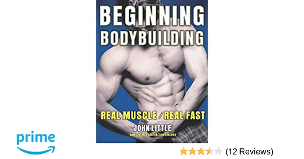 Beginning Bodybuilding: Real Muscle/Real Fast: John R. Little ...