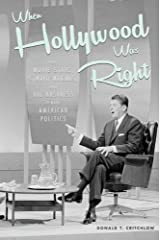 When Hollywood Was Right: How Movie Stars, Studio Moguls, and Big Business Remade American Politics Kindle Edition