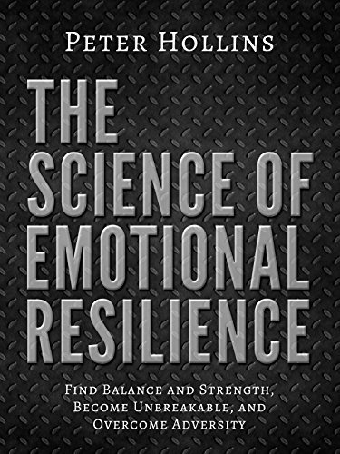 The Science of Emotional Resilience:  Find Balance and Strength, Become Unbreakable, and Overcome Adversity cover