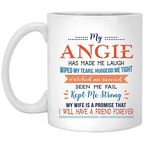 Valentines Day Gifts For Her - My Angie Has Made Me Laugh Wiped My Tears, Huggedd Me Tight My Wife Is A Promide That I Will Have A Friend Forever - Anniversary Wedding Coffee Mugs 11 oz ()