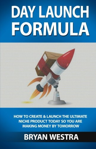 Read Online Day Launch Formula: How To Create And Launch The Ultimate Niche Product Today So You Are Making Money By Tomorrow pdf epub