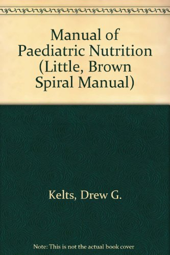 Manual of Pediatric Nutrition (LITTLE, BROWN SPIRAL MANUAL)